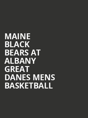 Maine Black Bears at Albany Great Danes Mens Basketball at SEFCU Arena