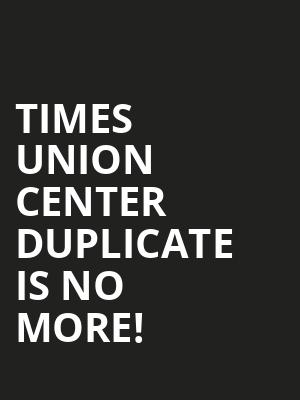 Times Union Center DUPLICATE is no more