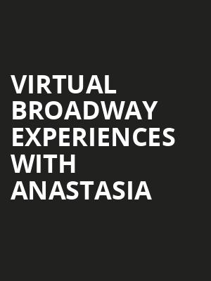 Virtual Broadway Experiences with ANASTASIA Poster